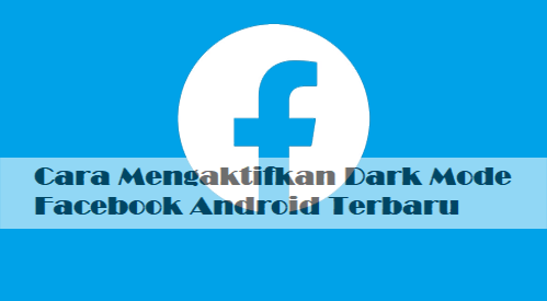 Sudah Coba? Begini Cara Mengaktifkan Dark Mode Facebook Android Terbaru