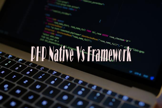 Perbedaan PHP Native dan Framework Lengkap