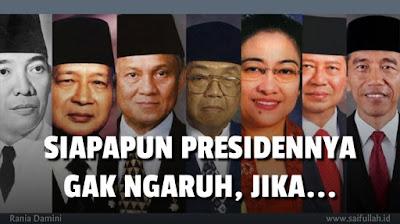 Siapapun presidennya, gak ngaruh !!!