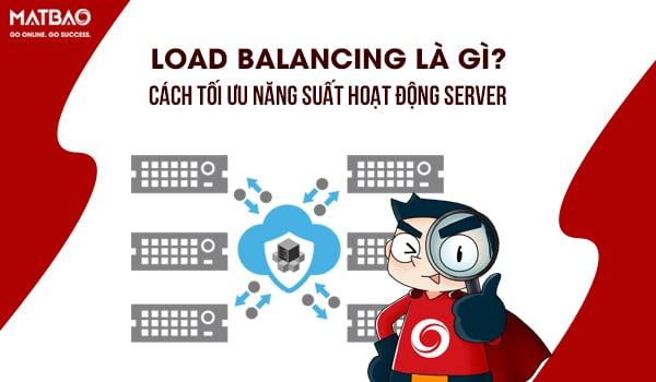 Load Balancing là gì? Cách tối ưu năng suất hoạt động Server