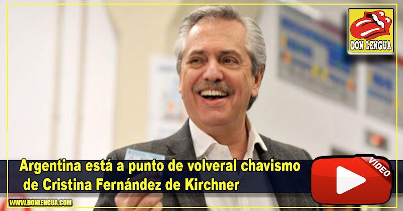 Argentina está a punto de volver al chavismo de Cristina Fernández de Kirchner