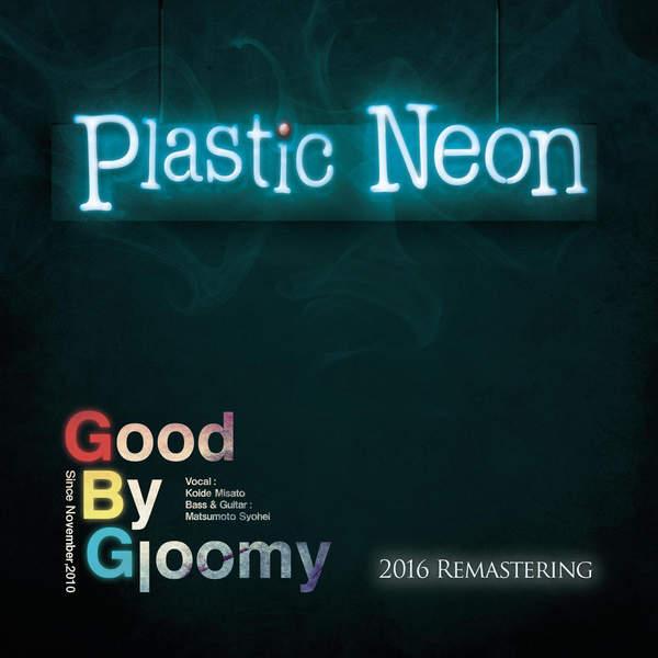 [Album] Good By Gloomy – Plastic Neon (Remastering) (2016.01.07/MP3/RAR)