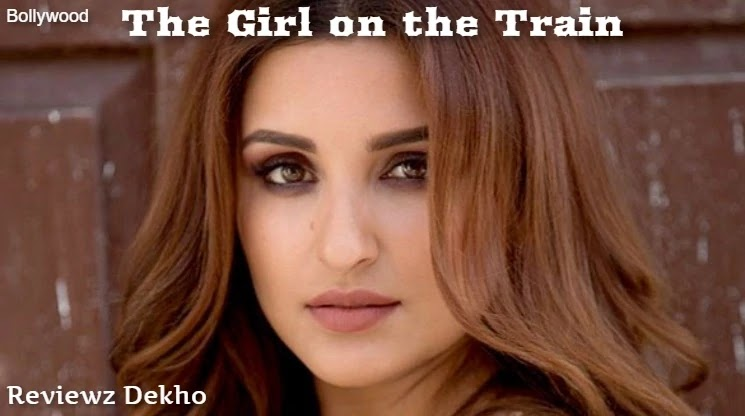 The Girl on the Train 2020, Bollywood Movie Story, Cast, Trailer & Review | Reviewz Dekho
