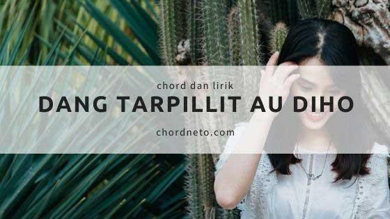 Chord Dang Tarpillit Au Diho