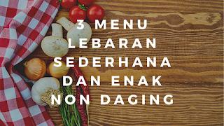 3 menu lebaran sederhana dan enak non daging