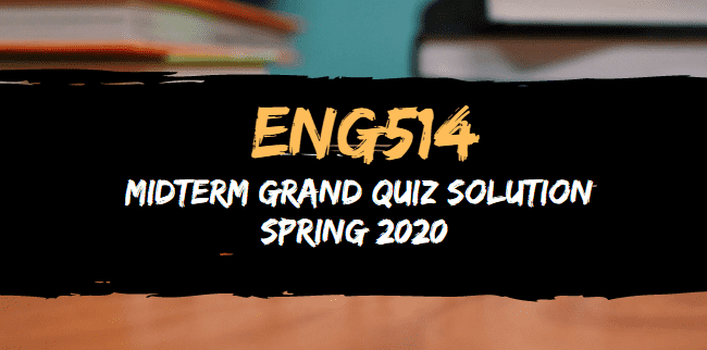 ENG514 midterm grand quiz solved spring2020