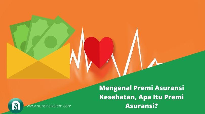 Mengenal Premi Asuransi Kesehatan, Apa Itu Premi Asuransi?