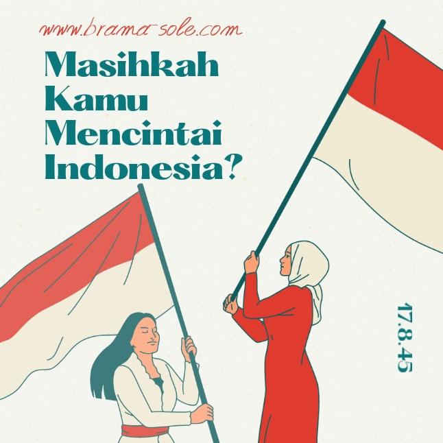 Masihkah kamu mencintai Indonesia