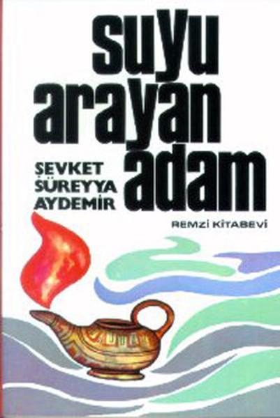 Suyu Arayan Adam Şevket Süreyya Aydemir