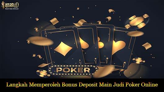 Langkah Memperoleh Bonus Deposit Main Judi Poker Online