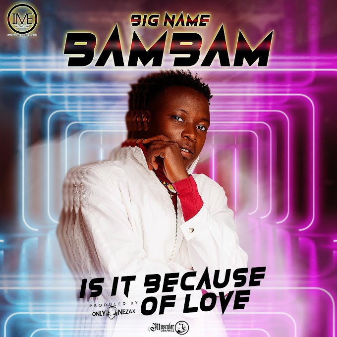 "MUSIQ: BigName BamBam - ""Is It Because Of Love"" [Prod. By Onlyonezax]"