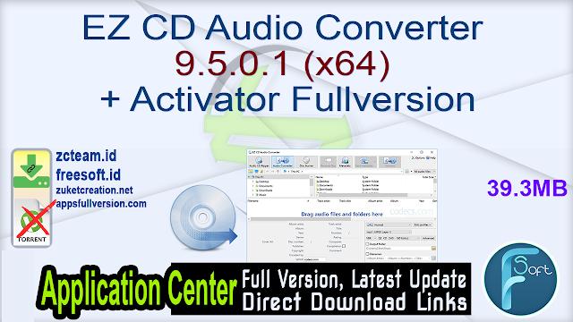 EZ CD Audio Converter 9.5.0.1 (x64) + Activator Fullversion