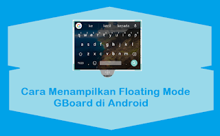 Cara Menampilkan Floating Mode Google Keyboard di Android