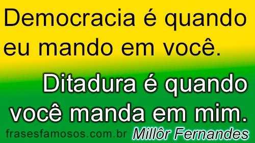 Democracia é quando eu mando em você, ditadura é quando você manda em mim