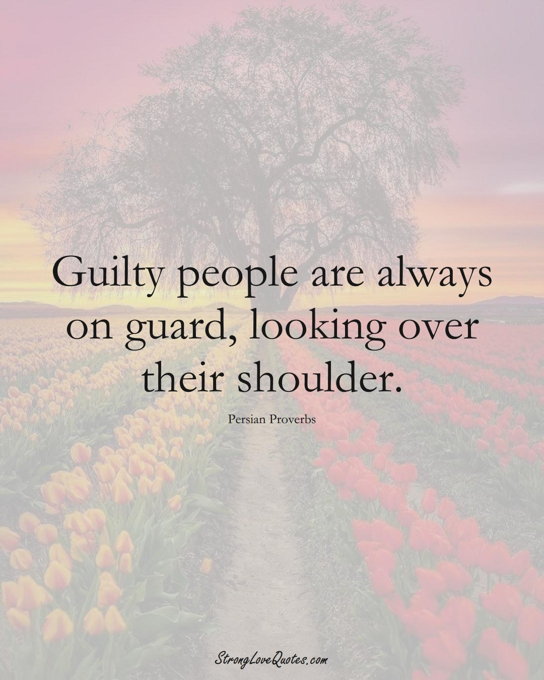 Guilty people are always on guard, looking over their shoulder. (Persian Sayings);  #aVarietyofCulturesSayings