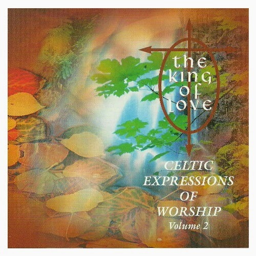 Celtic Expressions Of Worship vol. 2 - The King Of Love (1997)