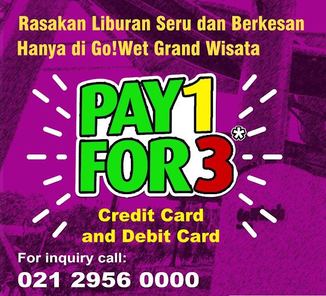 #GoWet - #Promo Liburan Pay 1 For 3 Pakai Kartu Debit Atau Kredit (s.d 31 Juli 2019)