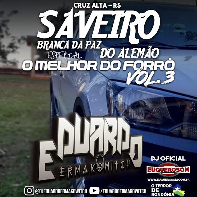CD SAVEIRO BRANCA DA PAZ DO ALEMÃO - O MELHOR DO FORRÓ VOL.3 - DJ EDUARDO ERMAKOWITCH