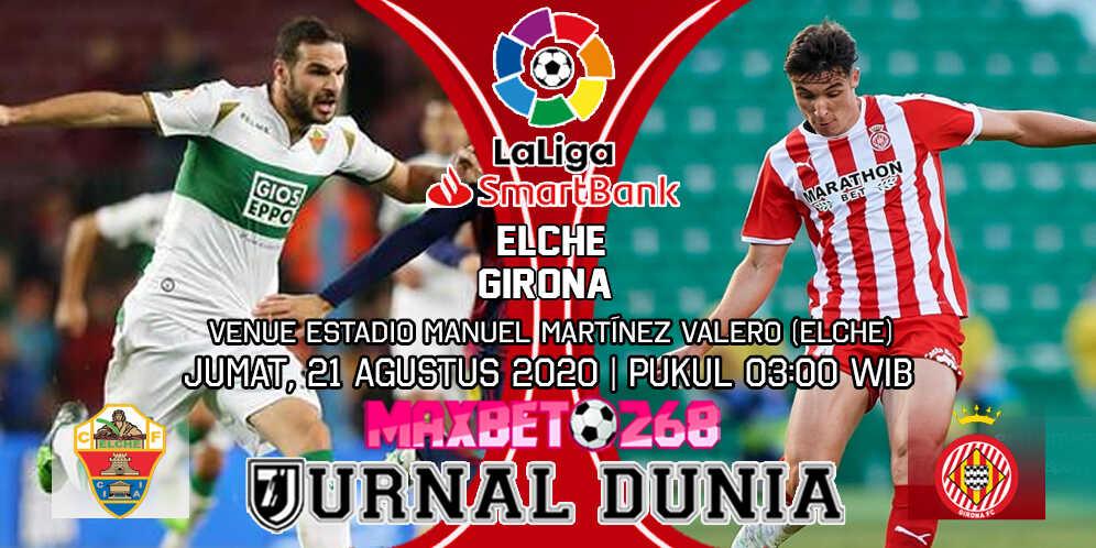 Prediksi Elche vs Girona 21 Agustus 2020 Pukul 03:00 WIB
