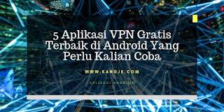 5 Aplikasi VPN Gratis Terbaik di Android Yang Perlu Kalian Coba