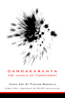 http://tusharwaghela.blogspot.in/search/label/Video%20art%20-%20Dandakaranya%20-%20The%20jungle%20of%20punishment