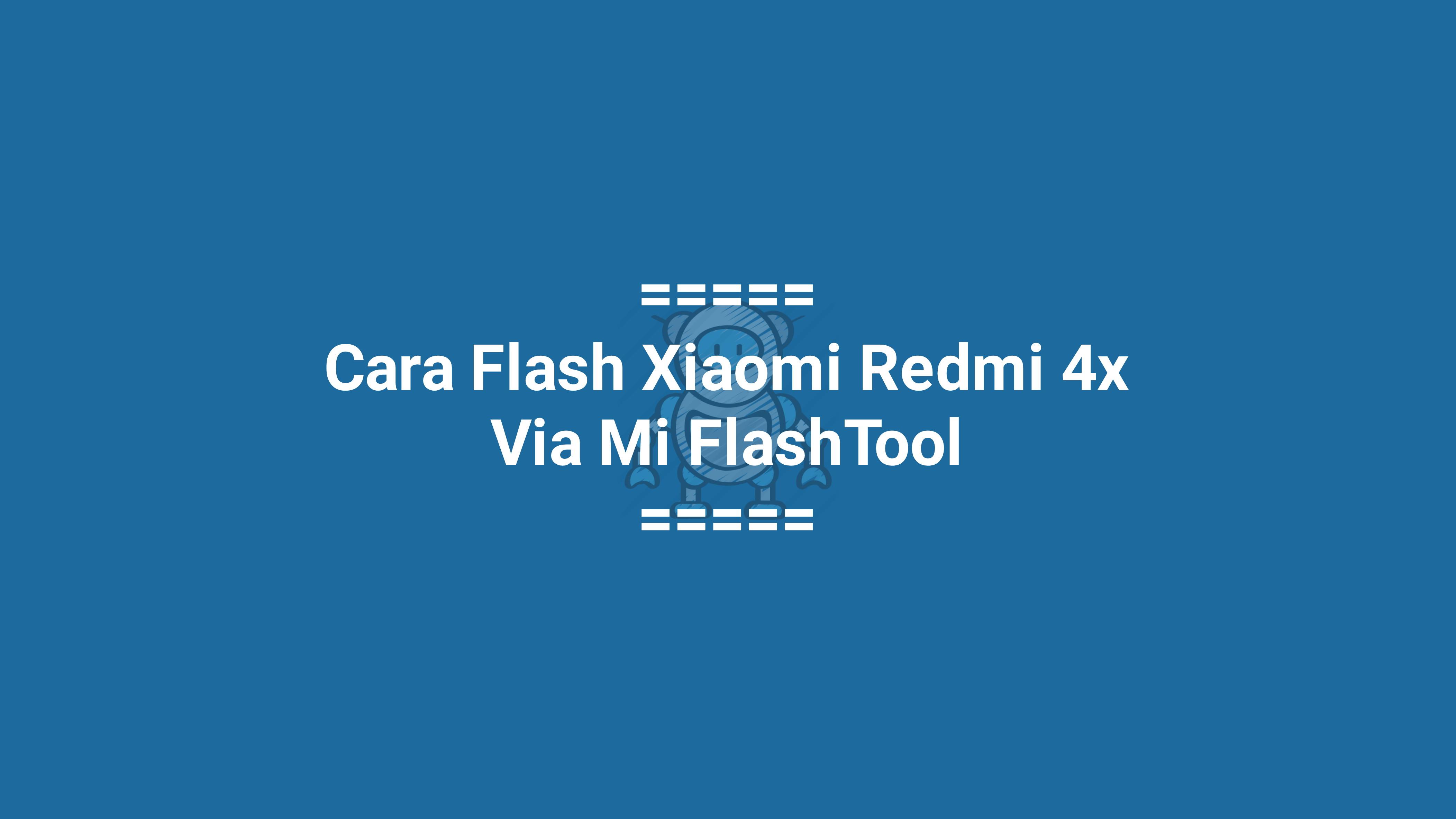 Cara Flash Xiaomi Redmi 4X