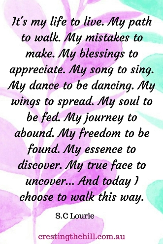 It's my life to live. My path to walk. My mistakes to make. My blessings to appreciate. My song to sing. My dance to be dancing. My wings to spread. #quotes