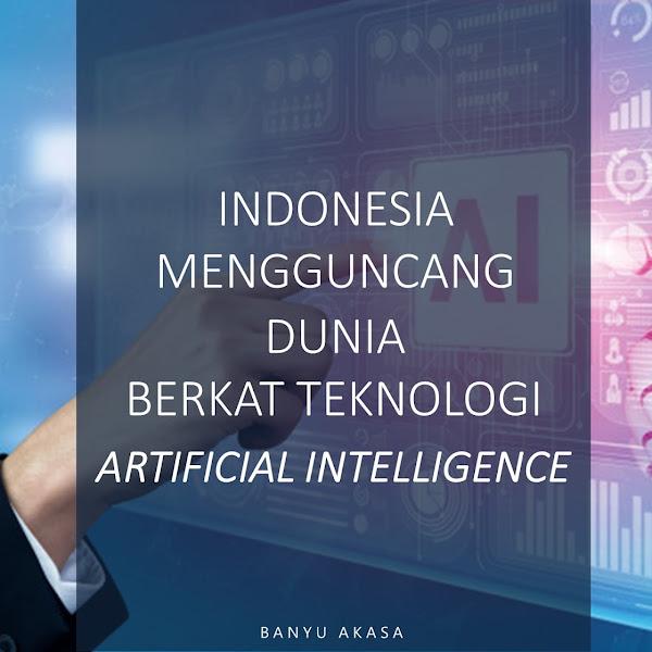 INDONESIA MENGGUNCANG DUNIA BERKAT TEKNOLOGI ARTIFICIAL INTELLIGENCE