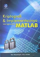 Judul Buku : KRIPTOGRAFI & IMPLEMENTASINYA Menggunakan MATLAB Pengarang : Emy Setyaningsih, S.Si, M.Kom Penerbit : ANDI