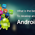Best Strategy To Develop An Android application