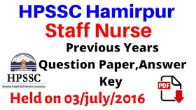 HPSSC Hamirpur Staff Nurse  Previous Question Paper ,Answer Key ! Held on 03/July/2016