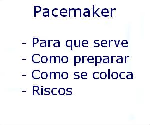 Pacemaker para que serve como preparar como se faz riscos