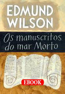 Os Manuscritos do Mar Morto, de Edmund Wilson