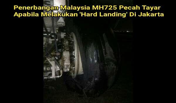 Penerbangan Malaysia MH725 Pecah Tayar Apabila Melakukan 'Hard Landing' Di Jakarta