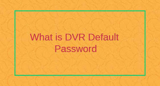 Default password of dvr