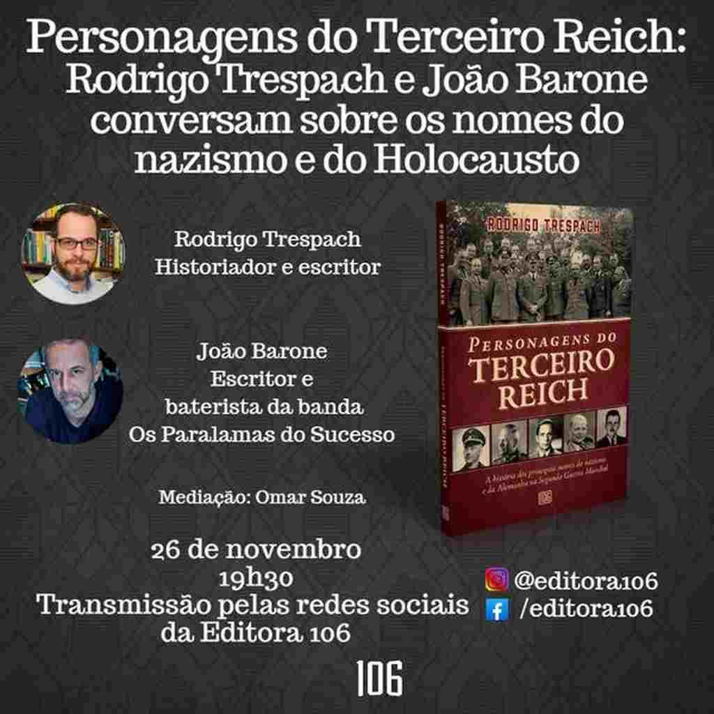 Editora 106 convida o historiador e autor Rodrigo Trespach e o pesquisador do tema João Barone - baterista do Paralamas do Sucesso, para uma live sobre o livro Personagens do Terceiro Reich, escrito por Trespach.