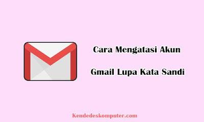 Cara Jitu Mengatasi Akun Gmail Lupa Password
