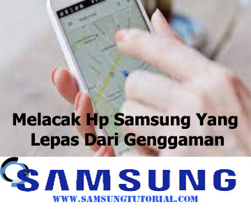 Melacak Hp Samsung Yang Lepas Dari Genggaman