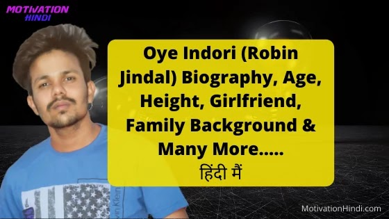 Oye Indori(Robin Jindal) wiki, biography, age, girlfriend, Real name, family & many more...