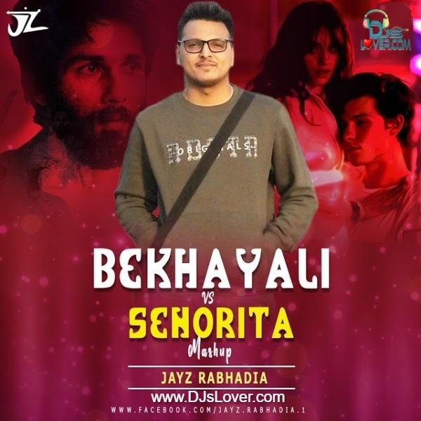 Bekhayali Vs Senorita Mashup 2020 Jayz Rabhadia