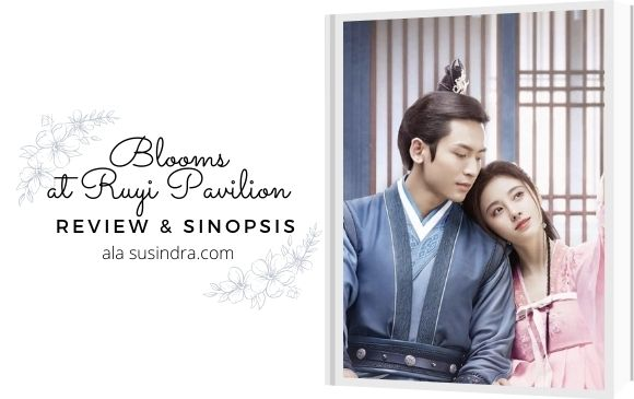 Sinopsis dan review drama Cina  dracin blooms at ruyi pavilyun atau Ruyi Fang Fei