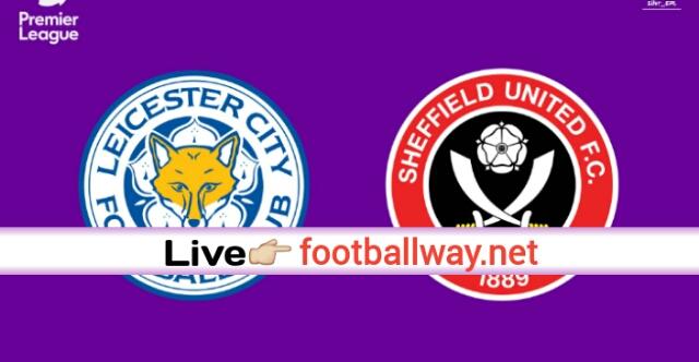 EPL: Live Stream Leicester City vs Sheffield United 16-07-2020