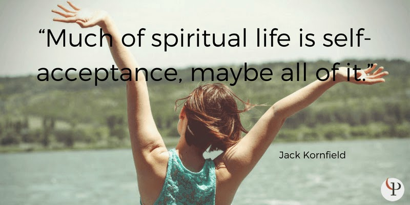 Much of spiritual life is self-acceptance, maybe all of it. Jack Kornfield