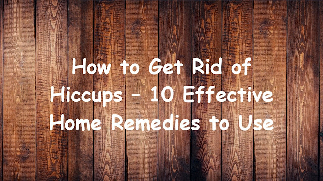How to Get Rid of Hiccups – 10 Effective Home Remedies to Use