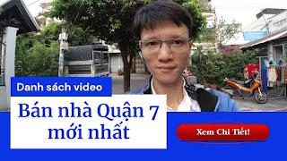 Danh sách video bán nhà Quận 7 mới nhất trên kênh Youtube Nhà Đất Đông Nam Bộ