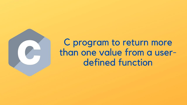 C program to return more than one value from a user-defined function
