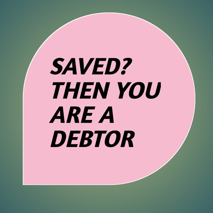 Are you saved, then you are a debtor