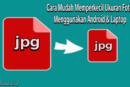 Cara Mudah Memperkecil Ukuran Foto Menggunakan Android & Laptop