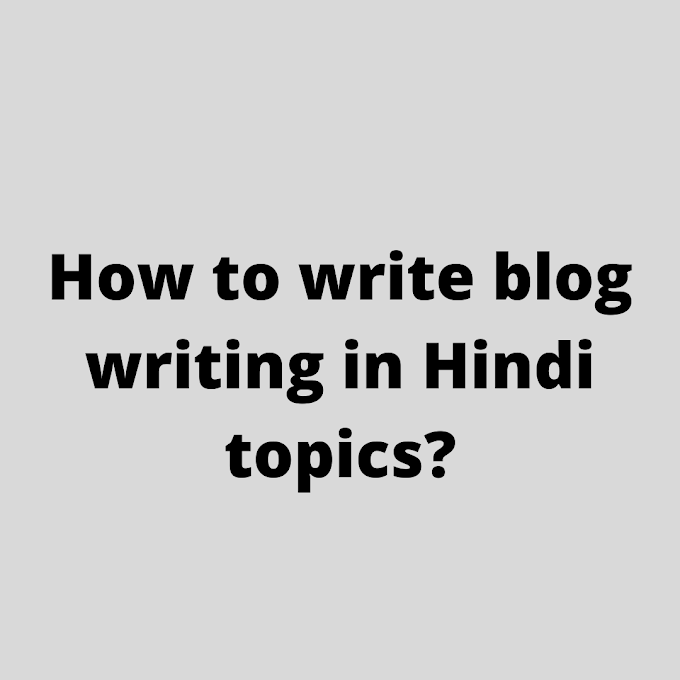 How to write blog writing in Hindi topics?