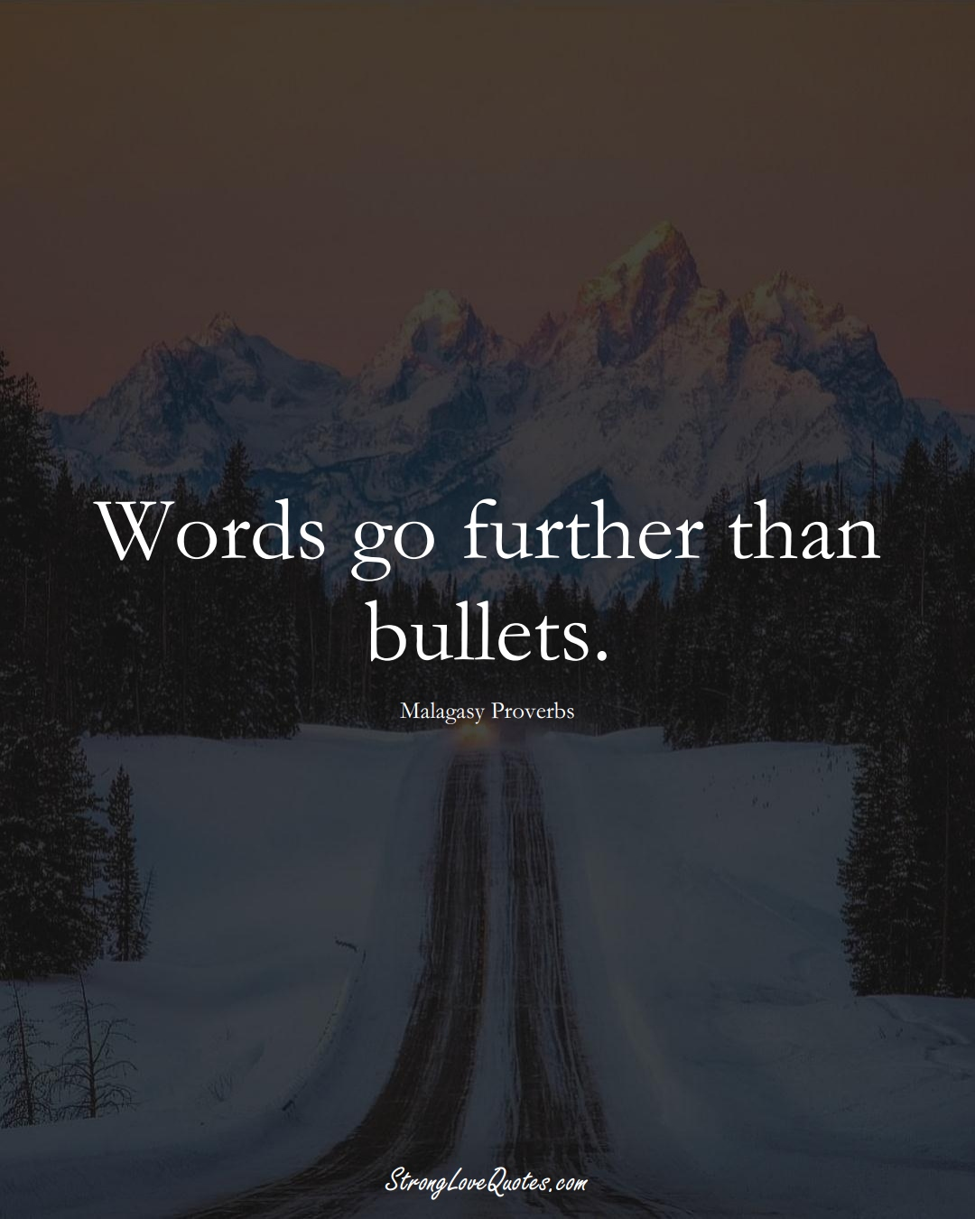 Words go further than bullets. (Malagasy Sayings);  #AfricanSayings